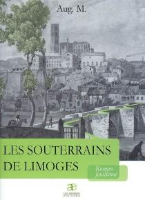 Les souterrains de Limoges : roman-feuilleton - Aug. M.