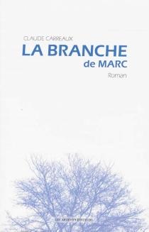 La branche de Marc - ClaudeCarreaux