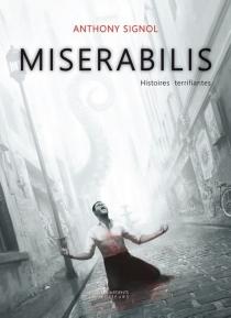 Miserabilis : histoires terrifiantes - AnthonySignol
