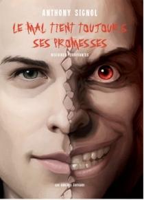 Le mal tient toujours ses promesses : histoires terrifiantes - AnthonySignol