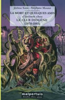 La mort et quelques amis s'invitent chez le club Diogène (1878-1885) - StéphaneMouret