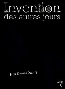 Invention des autres jours - Jean-DanielDupuy