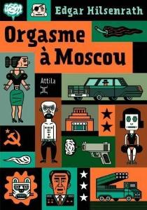 Orgasme à Moscou - EdgarHilsenrath
