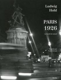 Paris 1926 : la société de minuit : suivi d'un index des lieux et des rues parisiens - LudwigHohl
