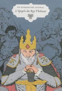 Aventures d'un romancier atonal| L'épopée du roi Thibaut - AlbertoLaiseca
