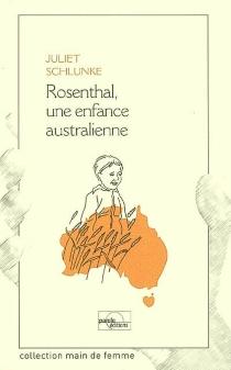 Rosenthal, une enfance australienne - JulietSchlunke
