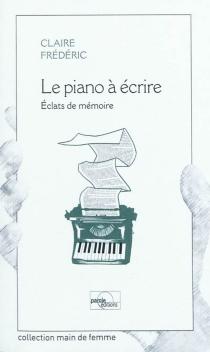 Le piano à écrire : éclats de mémoire - ClaireFrédéric