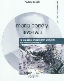 Maria Borrély, 1890-1963 : la vie passionnée d'un écrivain de Haute-Provence - PauletteBorrély-Goujon