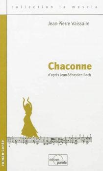 Chaconne : d'après Jean-Sébastien Bach : roman-conte - Jean-PierreVaissaire
