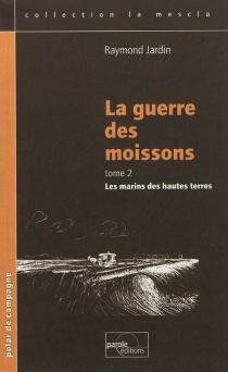 La guerre des moissons : 1910 : chroniques villageoises des plateaux bas alpins au Bas Verdon varois - RaymondJardin