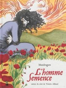 L'homme semence| L'homme semence : autour du récit de Violette Ailhaud - Mandragore