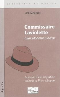 Commissaire Laviolette, alias Modeste Clarisse : le roman d'une biographie du héros de Pierre Magnan - JackMeurant