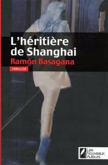 L'héritière de Shanghai : thriller - RamonBasagana