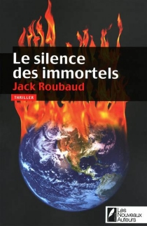 Le silence des immortels : thriller - Jack Roubaud