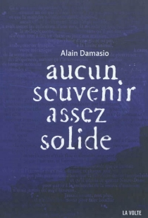 Aucun souvenir assez solide - AlainDamasio