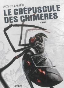 Le crépuscule des chimères - JacquesBarbéri