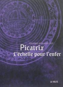 Picatrix, l'échelle pour l'enfer - ValerioEvangelisti