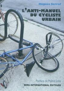 L'anti-manuel du cycliste urbain - HuguesSerraf