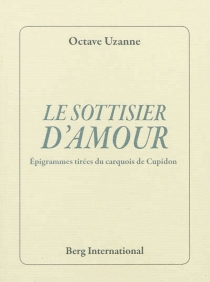 Le sottisier d'amour : épigrammes tirées du carquois de Cupidon - OctaveUzanne