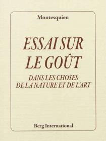 Essai sur le goût : dans les choses de la nature et de l'art - Charles-Louis de SecondatMontesquieu