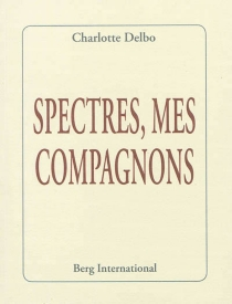 Spectres, mes compagnons - Charlotte Delbo