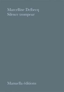 Silence trompeur - MarcellineDelbecq