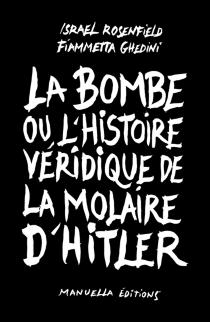La bombe ou L'histoire véridique de la molaire d'Hitler - IsraelRosenfield
