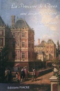 La princesse de Clèves, une énigme littéraire : des amours du duc de La Rochefoucauld et de la duchesse de Longueville à Coulommiers - FrançoiseCousty
