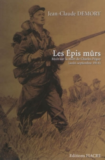 Les épis mûrs : récit sur la mort de Charles Péguy (août-septembre 1914) - Jean-ClaudeDemory