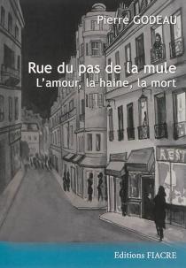 Rue du pas de la mule : l'amour, la haine et la mort - PierreGodeau