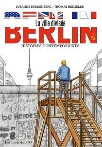 Berlin, la ville divisée : histoires contemporaines - SusanneBuddenberg