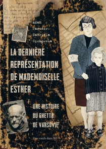 La dernière représentation de mademoiselle Esther : une histoire du ghetto de Varsovie - GabrielaCichowska
