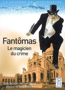 Fantômas, le magicien du crime - Jean-ManuelGabert