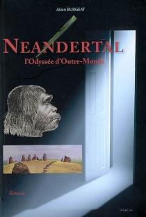 Neandertal, l'odyssée d'outre-monde - AlainBurgeat