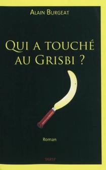 Qui a touché au Grisbi ? - AlainBurgeat