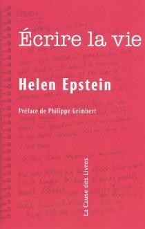 Ecrire la vie : non fiction, vérité et psychanalyse - HelenEpstein