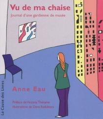 Vu de ma chaise : journal d'une gardienne de musée - AnneEau