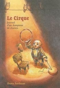 Le cirque : journal d'un dompteur de chaises - IleanaSurducan