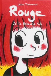 Rouge, petite princesse punk - JohanTroïanowski
