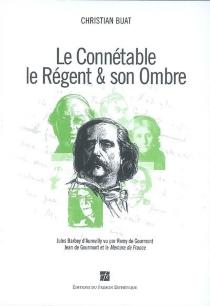Le connétable, le régent et son ombre : Jules Barbey d'Aurevilly vu par Remy de Gourmont, Jean de Gourmont et le Mercure de France -