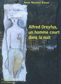 Alfred Dreyfus, un homme court dans la nuit - AnneMonteil-Bauer