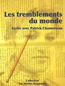Les tremblements du monde : écrire avec Patrick Chamoiseau -