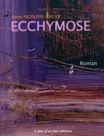 Ecchymose - AnneMonteil-Bauer