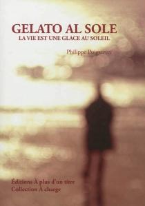 Gelato al sole : la vie est une glace au soleil - PhilippePuigserver