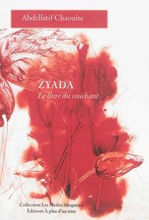 Zyada : le livre du couchant - AbdellatifChaouite