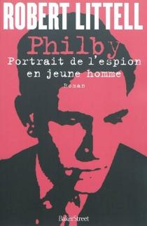 Philby : portrait de l'espion en jeune homme - RobertLittell
