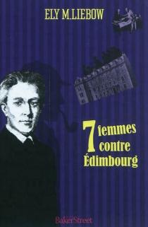 Sept femmes contre Edimbourg - Ely M.Liebow