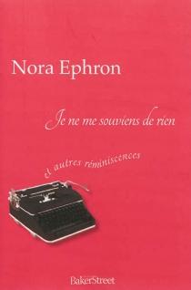 Je ne me souviens de rien... : et autres réminiscences - NoraEphron