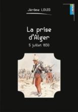 La prise d'Alger : 5 juillet 1830 - JérômeLouis