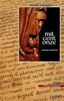 Mil cent onze : roman médiéval - AndréCabaret